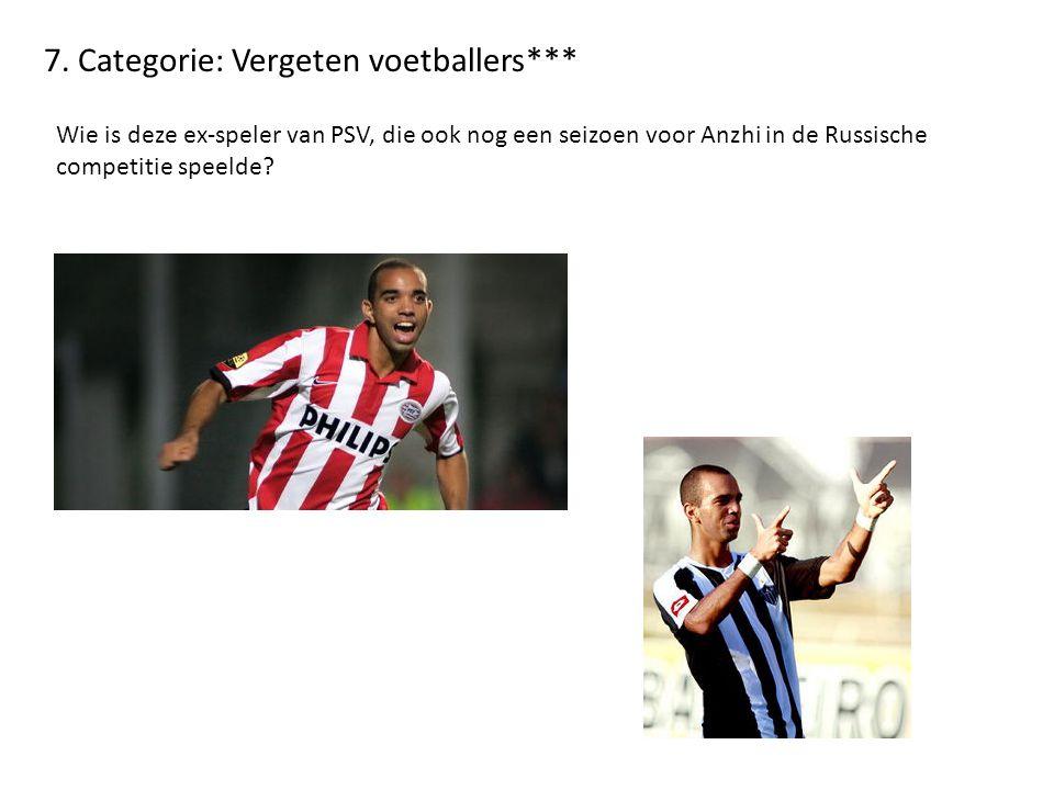 7. Categorie: Vergeten voetballers*** Wie is deze ex-speler van PSV, die ook nog een seizoen voor Anzhi in de Russische competitie speelde?