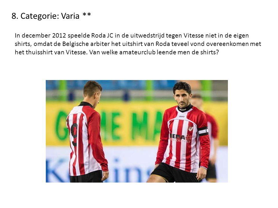 8. Categorie: Varia ** In december 2012 speelde Roda JC in de uitwedstrijd tegen Vitesse niet in de eigen shirts, omdat de Belgische arbiter het uitsh
