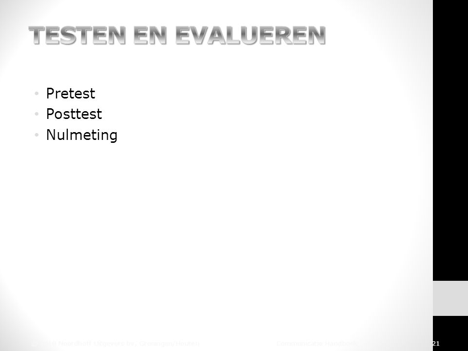Pretest Posttest Nulmeting © 2010 Noordhoff Uitgevers bv, Groningen/Houten Communicatie Handboek 21