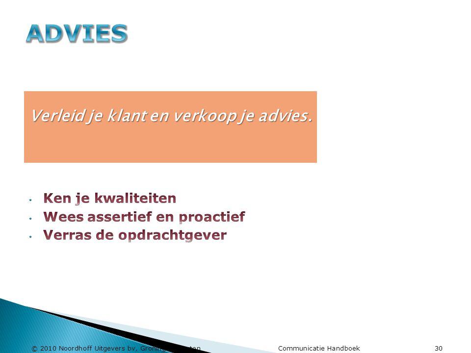 © 2010 Noordhoff Uitgevers bv, Groningen/Houten Communicatie Handboek 30 Verleid je klant en verkoop je advies.