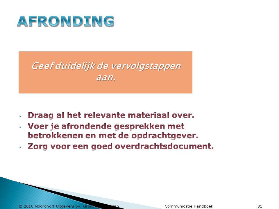 © 2010 Noordhoff Uitgevers bv, Groningen/Houten Communicatie Handboek 31 Geef duidelijk de vervolgstappen aan.