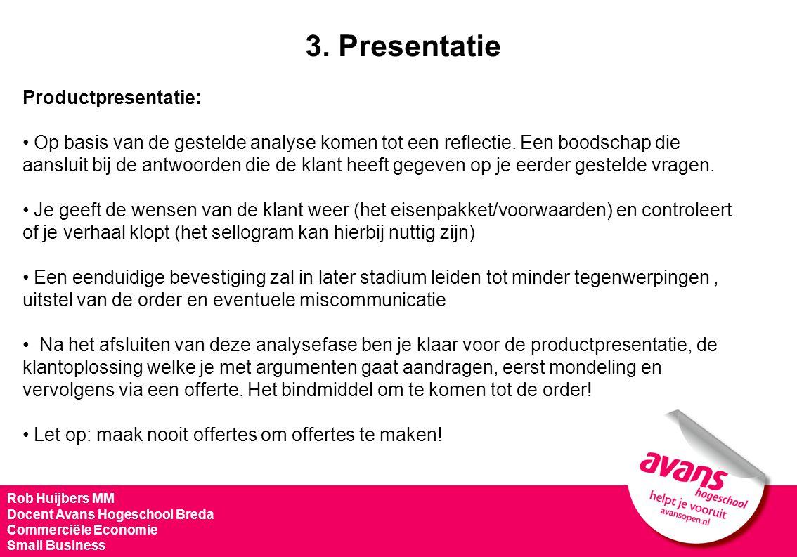 Rob Huijbers MM Docent Avans Hogeschool Breda Commerciële Economie Small Business Productpresentatie: Op basis van de gestelde analyse komen tot een r