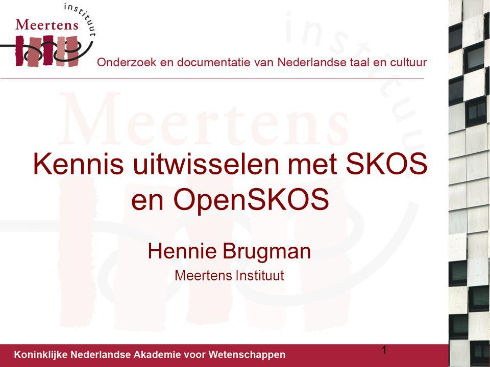 Kennis uitwisselen met SKOS en OpenSKOS Hennie Brugman Meertens Instituut 1
