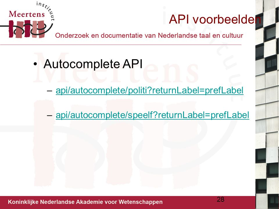 API voorbeelden Autocomplete API –api/autocomplete/politi?returnLabel=prefLabelapi/autocomplete/politi?returnLabel=prefLabel –api/autocomplete/speelf?