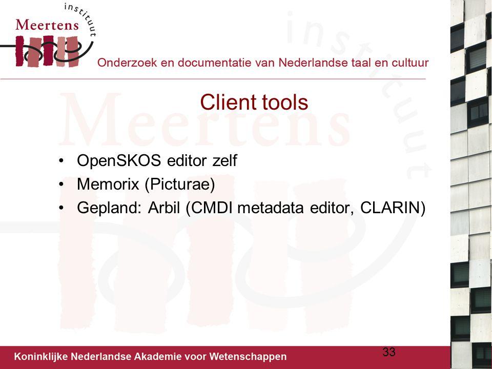Client tools OpenSKOS editor zelf Memorix (Picturae) Gepland: Arbil (CMDI metadata editor, CLARIN) 33