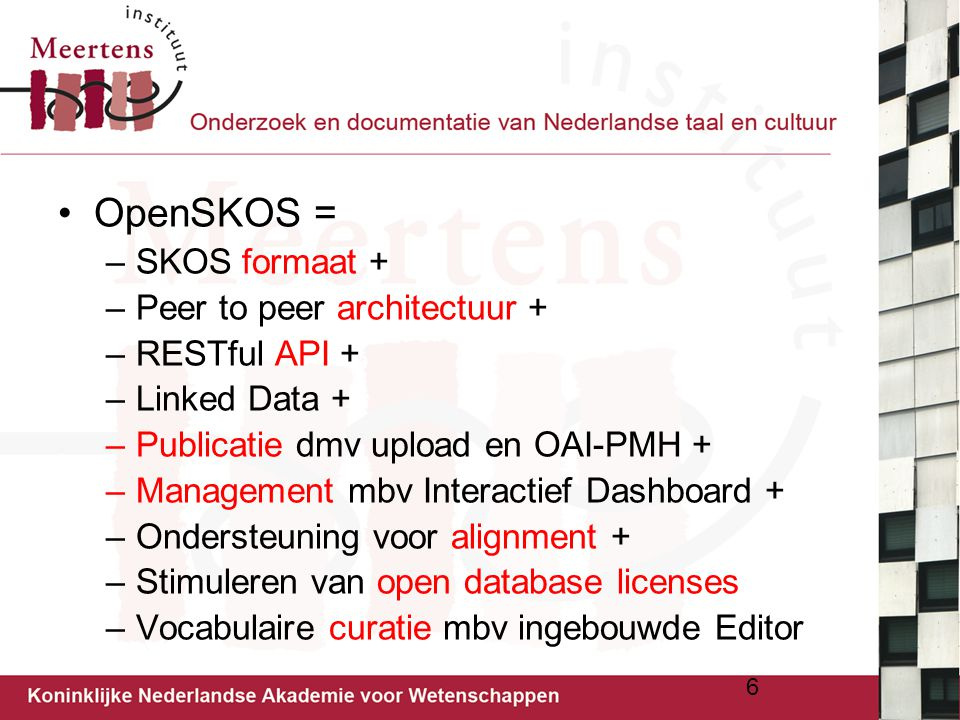 OpenSKOS = –SKOS formaat + –Peer to peer architectuur + –RESTful API + –Linked Data + –Publicatie dmv upload en OAI-PMH + –Management mbv Interactief