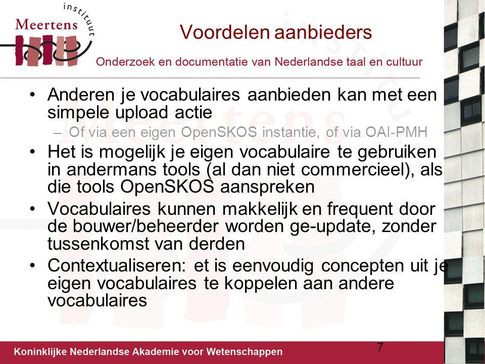 Voordelen aanbieders Anderen je vocabulaires aanbieden kan met een simpele upload actie –Of via een eigen OpenSKOS instantie, of via OAI-PMH Het is mo