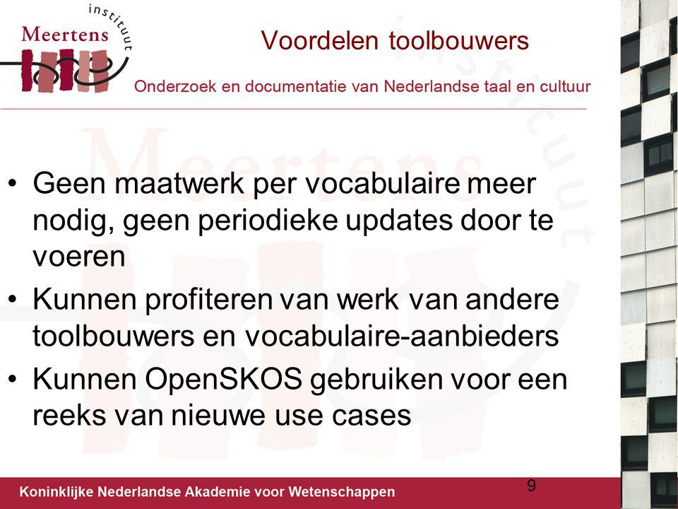 9 Voordelen toolbouwers Geen maatwerk per vocabulaire meer nodig, geen periodieke updates door te voeren Kunnen profiteren van werk van andere toolbou