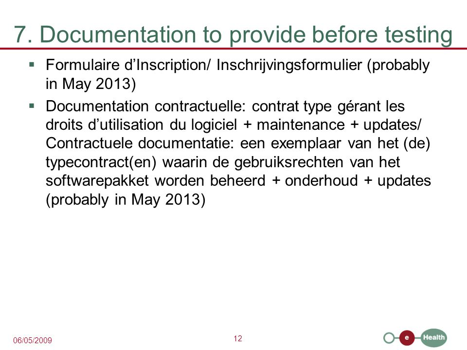 12 06/05/2009 7. Documentation to provide before testing  Formulaire d'Inscription/ Inschrijvingsformulier (probably in May 2013)  Documentation con