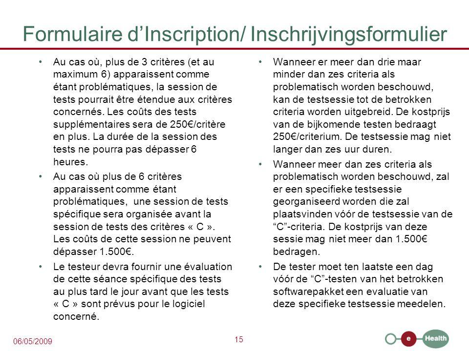 15 06/05/2009 Formulaire d'Inscription/ Inschrijvingsformulier Au cas où, plus de 3 critères (et au maximum 6) apparaissent comme étant problématiques, la session de tests pourrait être étendue aux critères concernés.