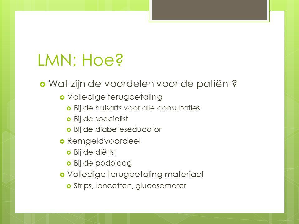 LMN: Hoe?  Wat zijn de voordelen voor de patiënt?  Volledige terugbetaling  Bij de huisarts voor alle consultaties  Bij de specialist  Bij de dia