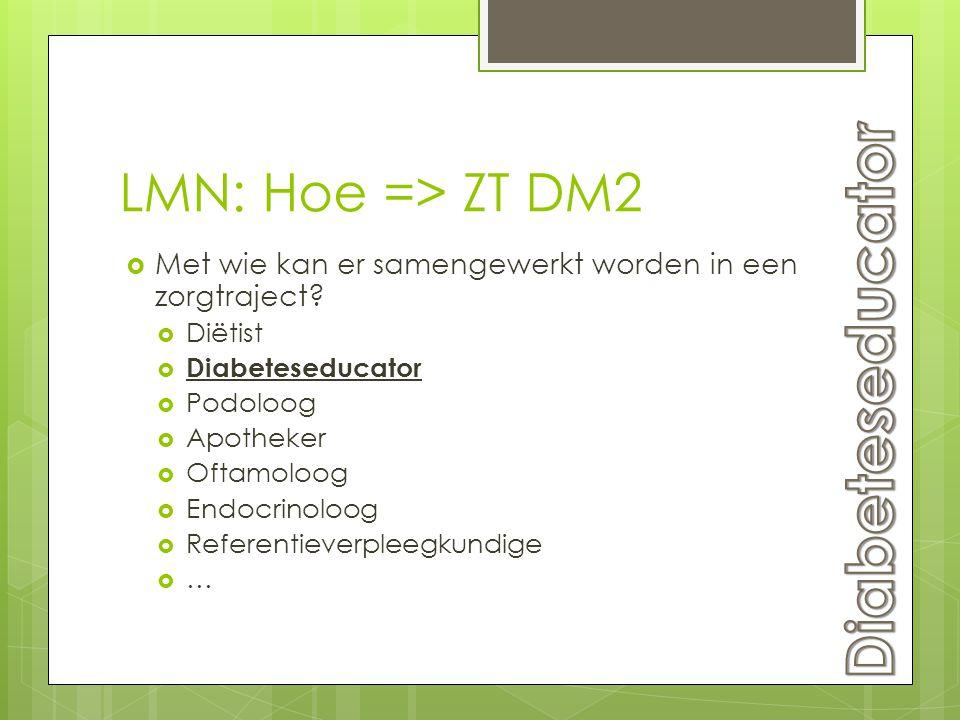 LMN: Hoe => ZT DM2  Met wie kan er samengewerkt worden in een zorgtraject?  Diëtist  Diabeteseducator  Podoloog  Apotheker  Oftamoloog  Endocri