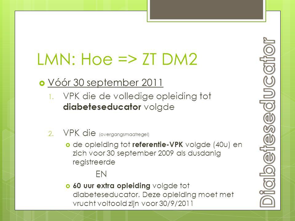 LMN: Hoe => ZT DM2  Vóór 30 september 2011 1. VPK die de volledige opleiding tot diabeteseducator volgde 2. VPK die (overgangsmaatregel)  de opleidi
