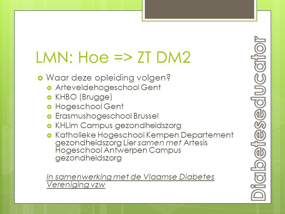 LMN: Hoe => ZT DM2  Waar deze opleiding volgen?  Arteveldehogeschool Gent  KHBO (Brugge)  Hogeschool Gent  Erasmushogeschool Brussel  KHLim Camp