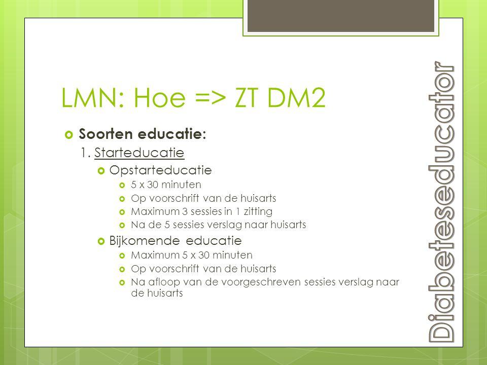 LMN: Hoe => ZT DM2  Soorten educatie: 1. Starteducatie  Opstarteducatie  5 x 30 minuten  Op voorschrift van de huisarts  Maximum 3 sessies in 1 z