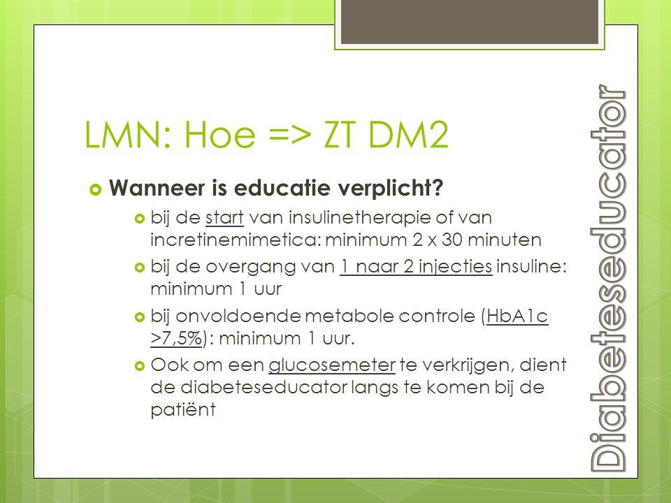 LMN: Hoe => ZT DM2  Wanneer is educatie verplicht?  bij de start van insulinetherapie of van incretinemimetica: minimum 2 x 30 minuten  bij de over