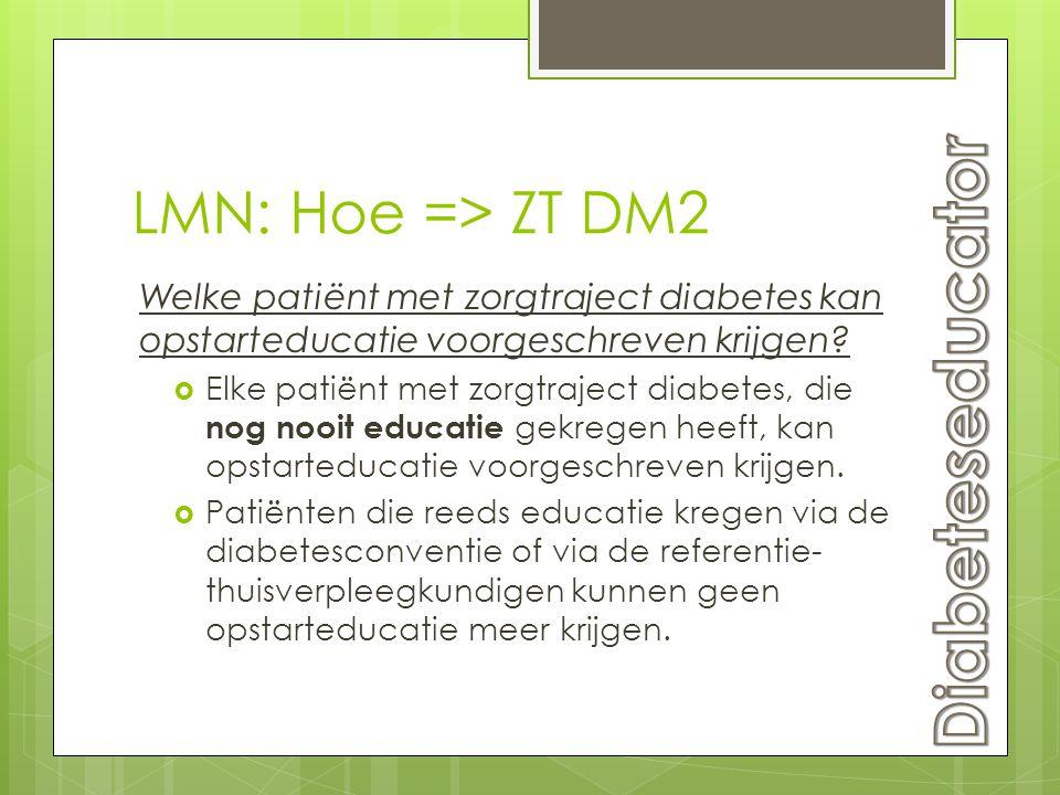 LMN: Hoe => ZT DM2 Welke patiënt met zorgtraject diabetes kan opstarteducatie voorgeschreven krijgen?  Elke patiënt met zorgtraject diabetes, die nog