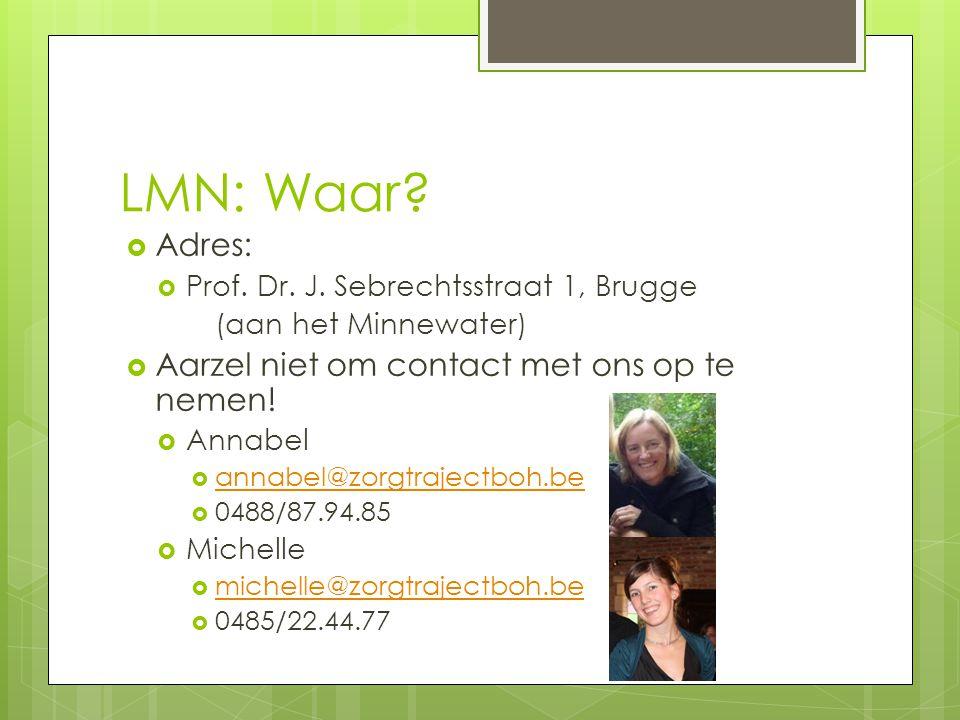 LMN: Waar?  Adres:  Prof. Dr. J. Sebrechtsstraat 1, Brugge (aan het Minnewater)  Aarzel niet om contact met ons op te nemen!  Annabel  annabel@zo