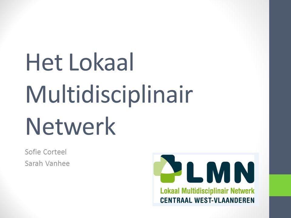 Het Lokaal Multidisciplinair Netwerk Sofie Corteel Sarah Vanhee