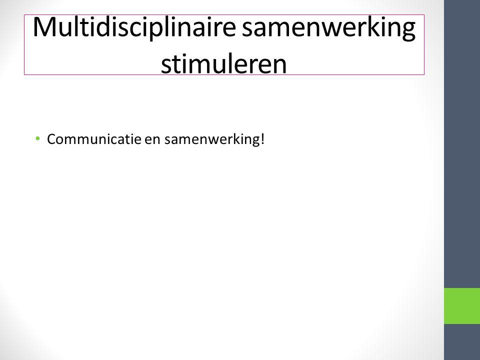 Multidisciplinaire samenwerking stimuleren Communicatie en samenwerking!