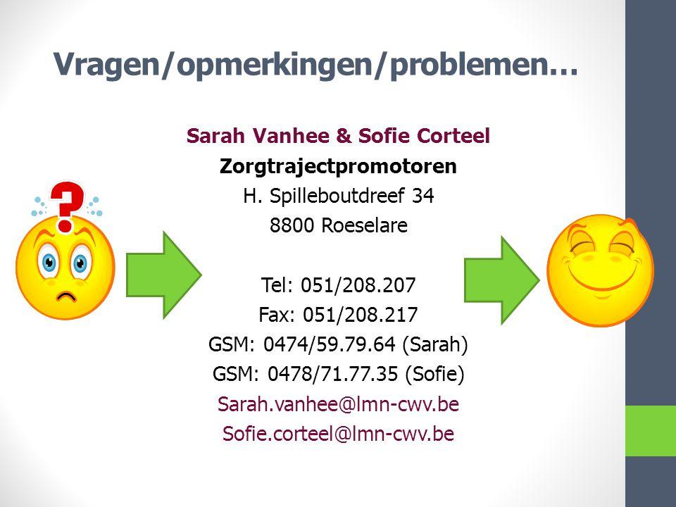 Vragen/opmerkingen/problemen… Sarah Vanhee & Sofie Corteel Zorgtrajectpromotoren H. Spilleboutdreef 34 8800 Roeselare Tel: 051/208.207 Fax: 051/208.21