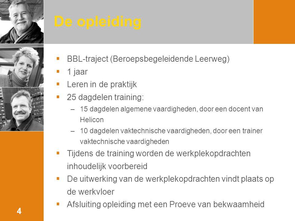 De opleiding  BBL-traject (Beroepsbegeleidende Leerweg)  1 jaar  Leren in de praktijk  25 dagdelen training: –15 dagdelen algemene vaardigheden, d