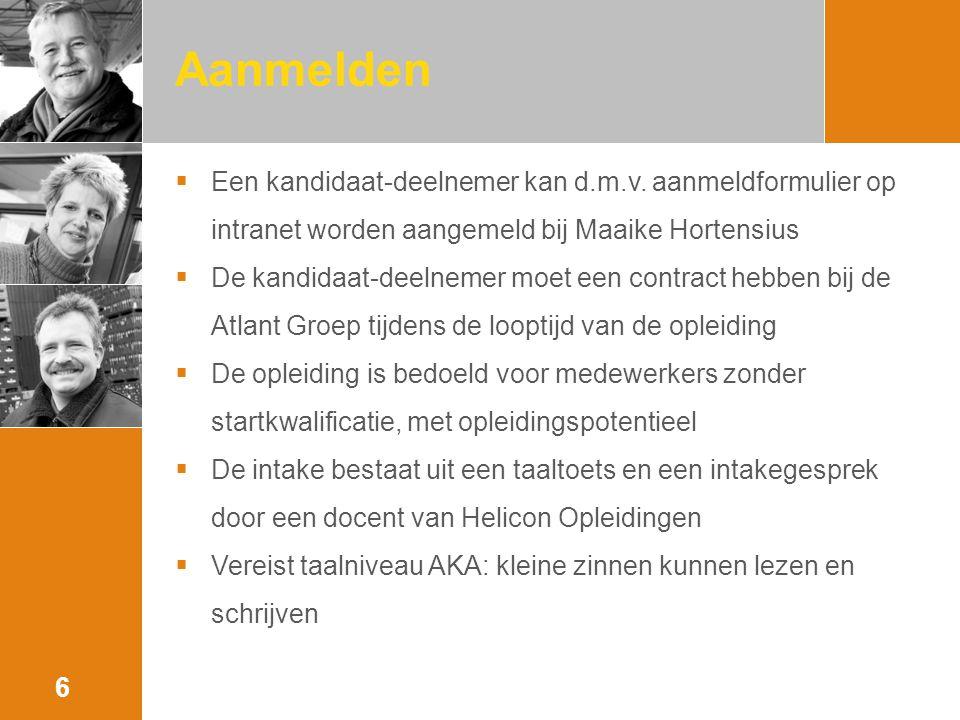 Aanmelden  Een kandidaat-deelnemer kan d.m.v. aanmeldformulier op intranet worden aangemeld bij Maaike Hortensius  De kandidaat-deelnemer moet een c