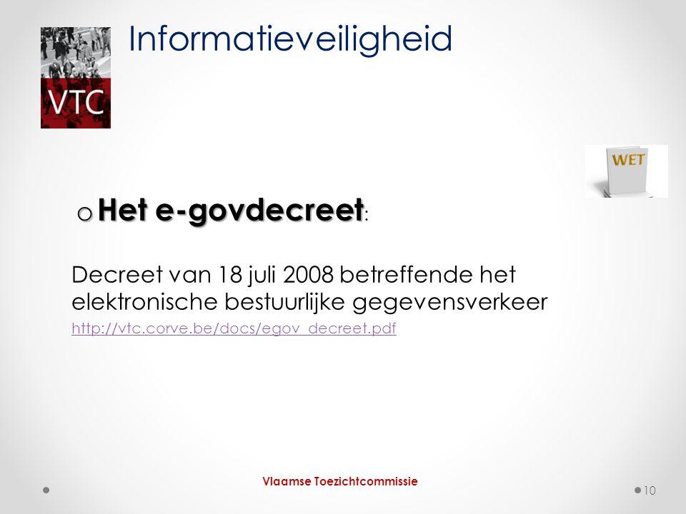 o Het e-govdecreet o Het e-govdecreet : Decreet van 18 juli 2008 betreffende het elektronische bestuurlijke gegevensverkeer http://vtc.corve.be/docs/e