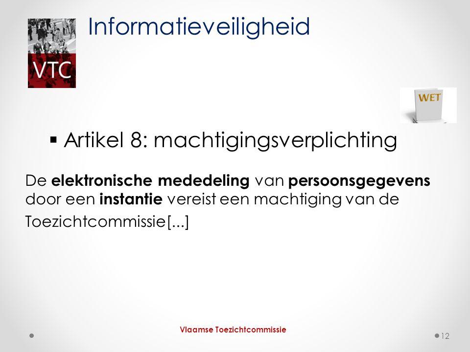  Artikel 8: machtigingsverplichting De elektronische mededeling van persoonsgegevens door een instantie vereist een machtiging van de Toezichtcommiss
