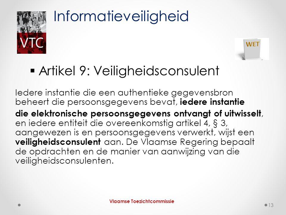  Artikel 9: Veiligheidsconsulent Iedere instantie die een authentieke gegevensbron beheert die persoonsgegevens bevat, iedere instantie die elektroni