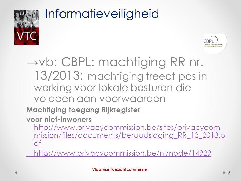 →vb: CBPL: machtiging RR nr. 13/2013: machtiging treedt pas in werking voor lokale besturen die voldoen aan voorwaarden Machtiging toegang Rijkregiste