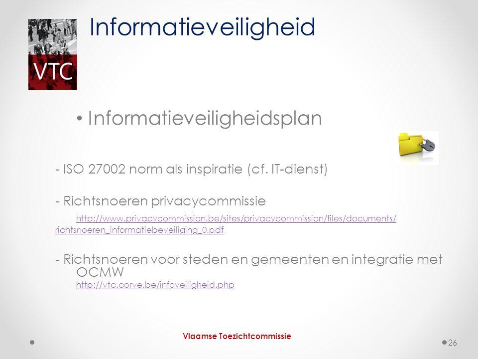 Informatieveiligheidsplan - ISO 27002 norm als inspiratie (cf. IT-dienst) - Richtsnoeren privacycommissie http://www.privacycommission.be/sites/privac