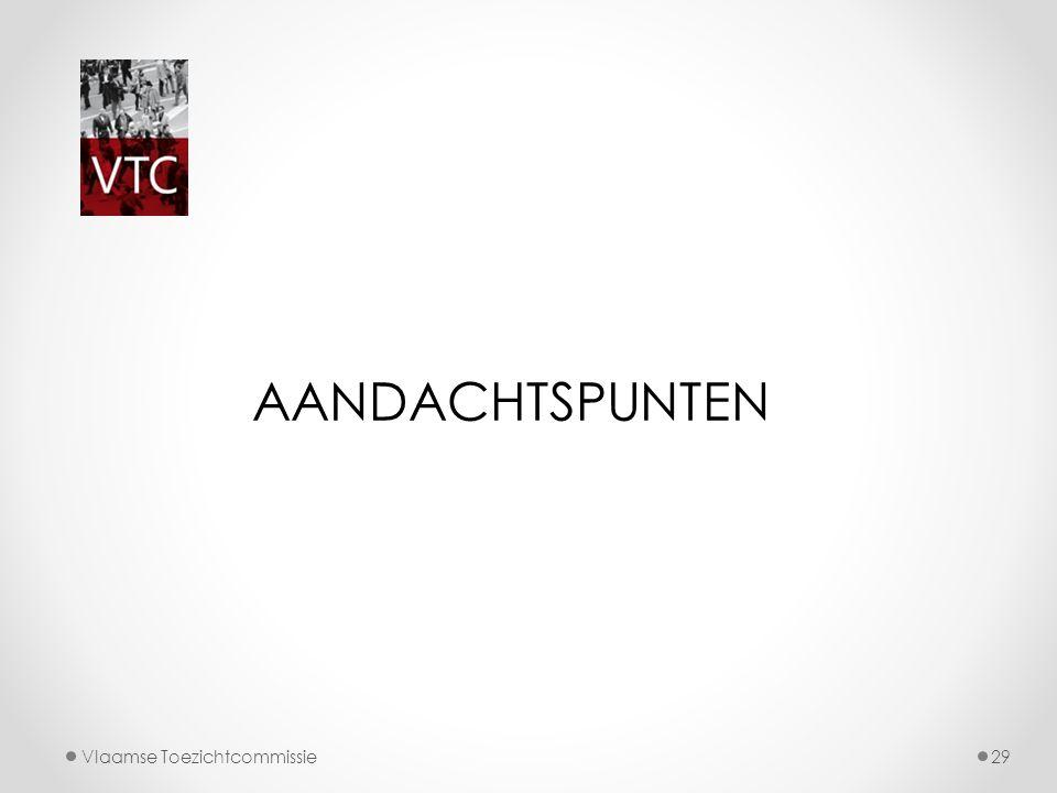 Vlaamse Toezichtcommissie29 AANDACHTSPUNTEN
