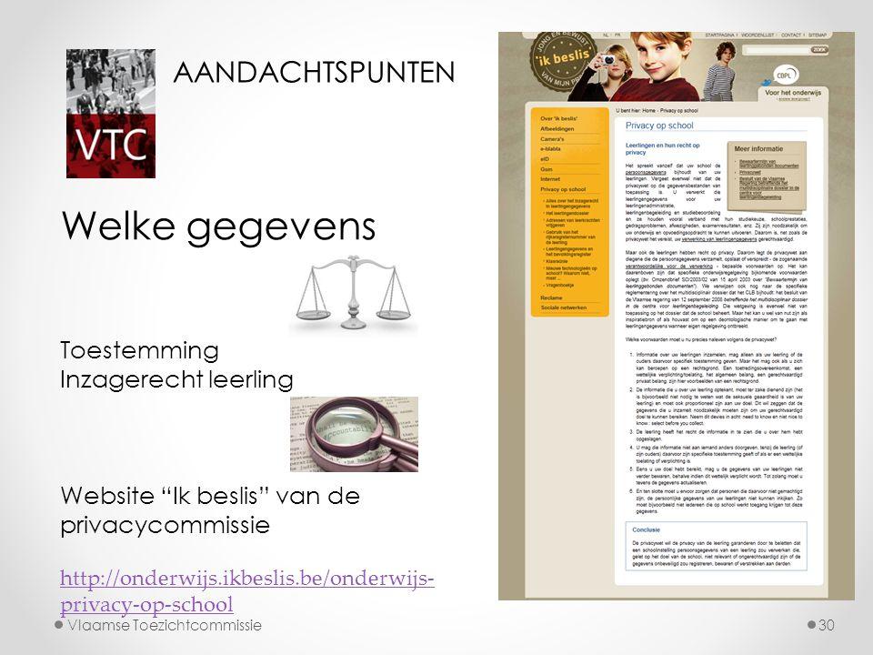 """Vlaamse Toezichtcommissie30 Welke gegevens Toestemming Inzagerecht leerling Website """"Ik beslis"""" van de privacycommissie http://onderwijs.ikbeslis.be/o"""