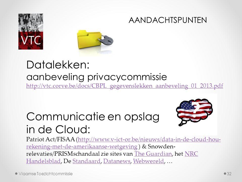 Vlaamse Toezichtcommissie32 Datalekken: aanbeveling privacycommissie http://vtc.corve.be/docs/CBPL_gegevenslekken_aanbeveling_01_2013.pdf http://vtc.c