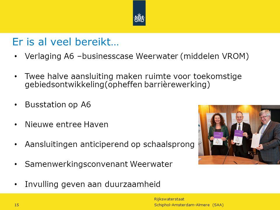 Rijkswaterstaat 15Schiphol-Amsterdam-Almere (SAA) Er is al veel bereikt… Verlaging A6 –businesscase Weerwater (middelen VROM) Twee halve aansluiting m