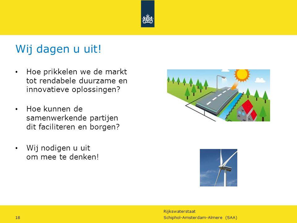 Rijkswaterstaat 18Schiphol-Amsterdam-Almere (SAA) Wij dagen u uit! Hoe prikkelen we de markt tot rendabele duurzame en innovatieve oplossingen? Hoe ku