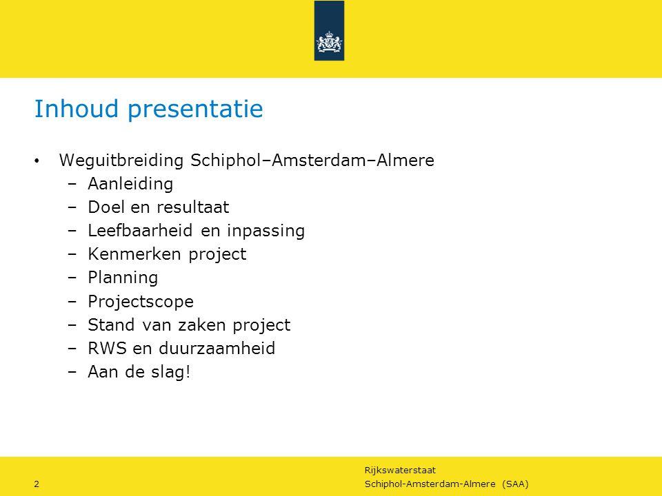 Rijkswaterstaat 2Schiphol-Amsterdam-Almere (SAA) Inhoud presentatie Weguitbreiding Schiphol–Amsterdam–Almere –Aanleiding –Doel en resultaat –Leefbaarh