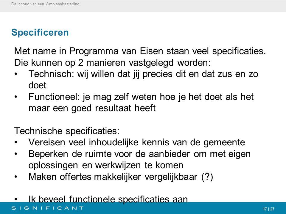 17 | 27 Specificeren Met name in Programma van Eisen staan veel specificaties. Die kunnen op 2 manieren vastgelegd worden: Technisch: wij willen dat j