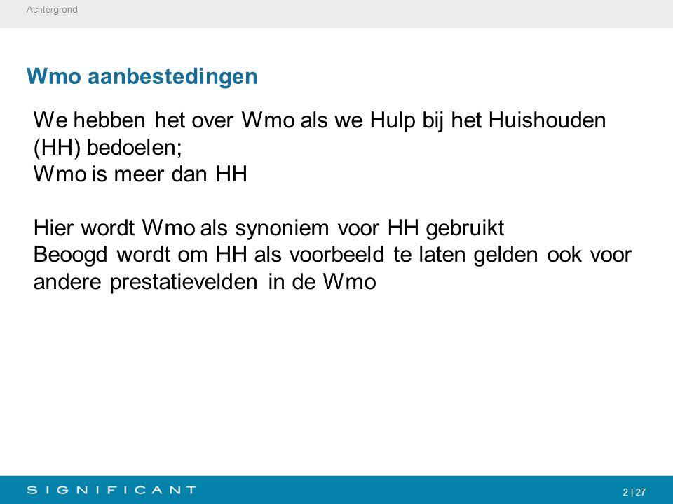 2 | 27 Wmo aanbestedingen We hebben het over Wmo als we Hulp bij het Huishouden (HH) bedoelen; Wmo is meer dan HH Hier wordt Wmo als synoniem voor HH