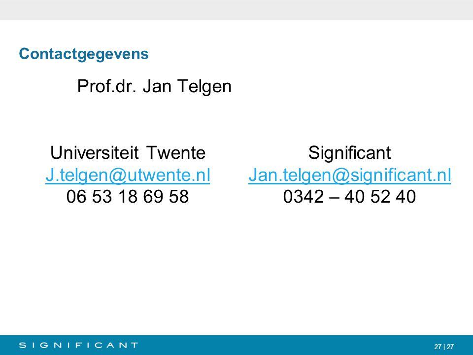 27 | 27 Contactgegevens Prof.dr. Jan Telgen Universiteit Twente J.telgen@utwente.nl 06 53 18 69 58 Significant Jan.telgen@significant.nl 0342 – 40 52