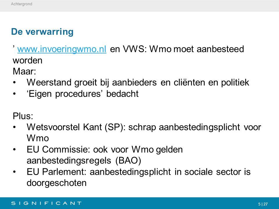 5 | 27 De verwarring ' www.invoeringwmo.nl en VWS: Wmo moet aanbesteed wordenwww.invoeringwmo.nl Maar: Weerstand groeit bij aanbieders en cliënten en