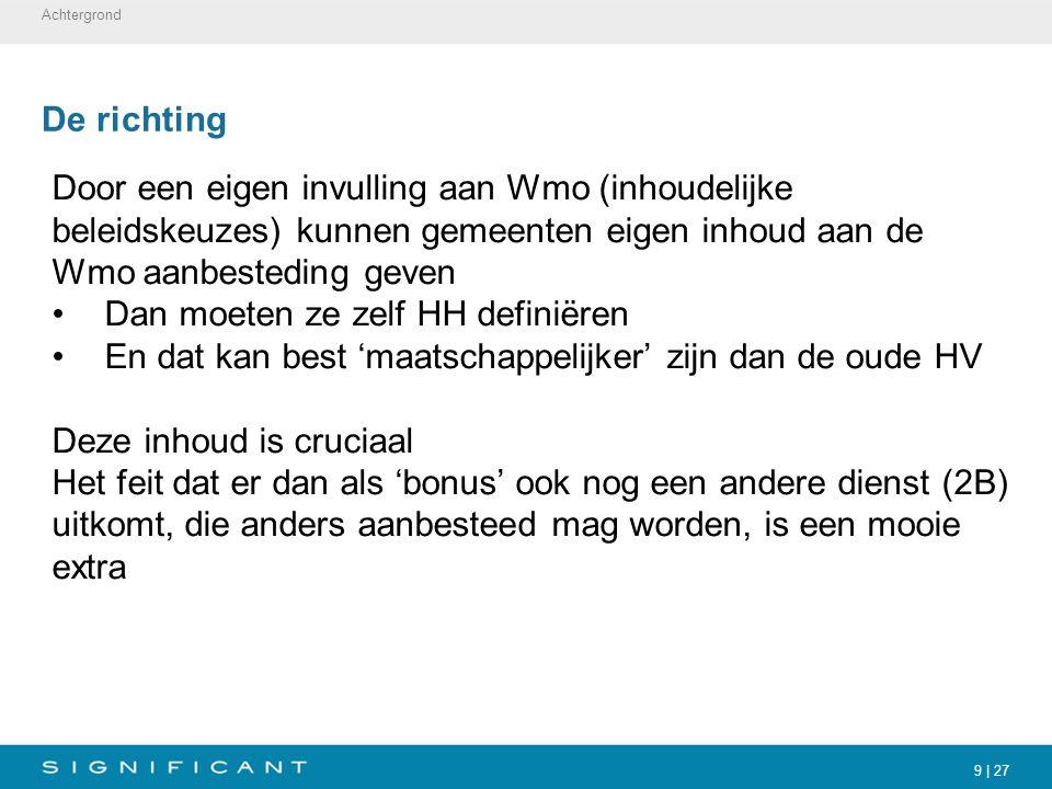 9 | 27 De richting Door een eigen invulling aan Wmo (inhoudelijke beleidskeuzes) kunnen gemeenten eigen inhoud aan de Wmo aanbesteding geven Dan moete