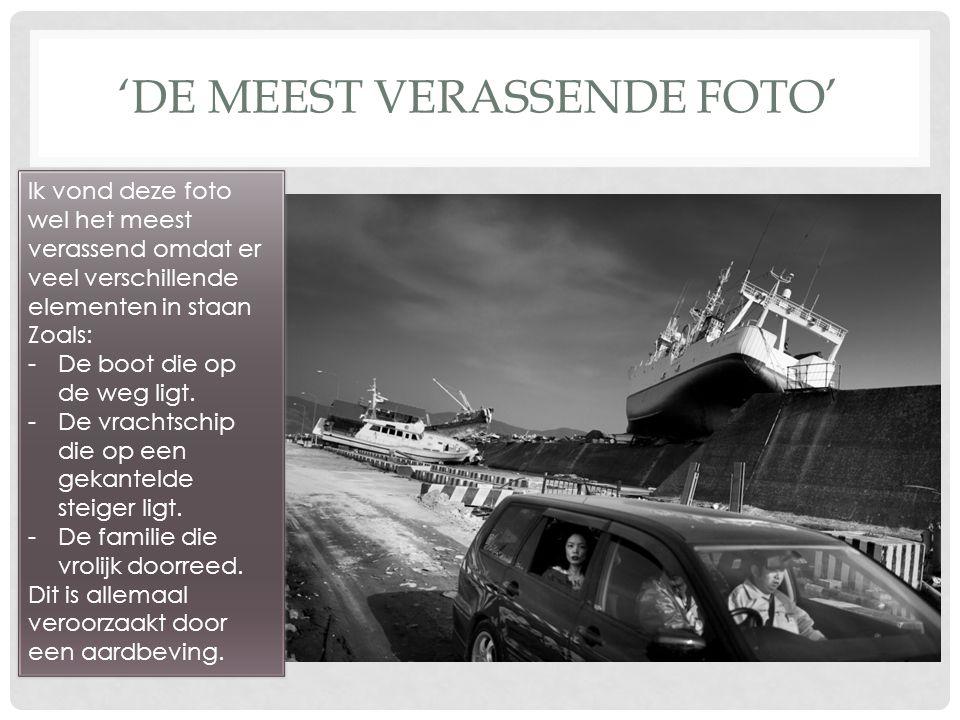 'DE MEEST VERASSENDE FOTO' Ik vond deze foto wel het meest verassend omdat er veel verschillende elementen in staan Zoals: -De boot die op de weg ligt.
