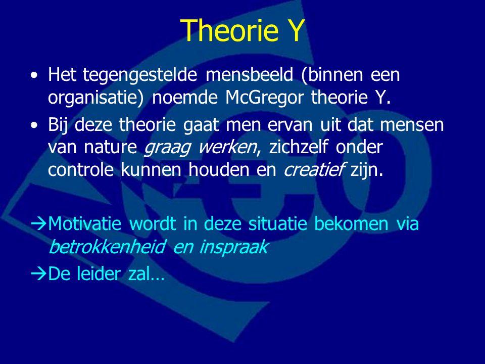 Theorie Y Het tegengestelde mensbeeld (binnen een organisatie) noemde McGregor theorie Y. Bij deze theorie gaat men ervan uit dat mensen van nature gr