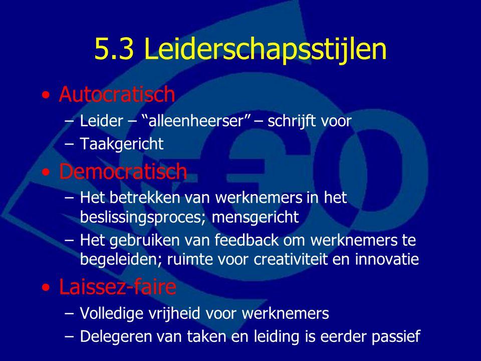 """5.3 Leiderschapsstijlen Autocratisch –Leider – """"alleenheerser"""" – schrijft voor –Taakgericht Democratisch –Het betrekken van werknemers in het beslissi"""