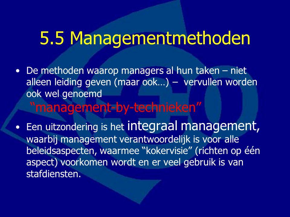 """5.5 Managementmethoden De methoden waarop managers al hun taken – niet alleen leiding geven (maar ook…) – vervullen worden ook wel genoemd """"management"""