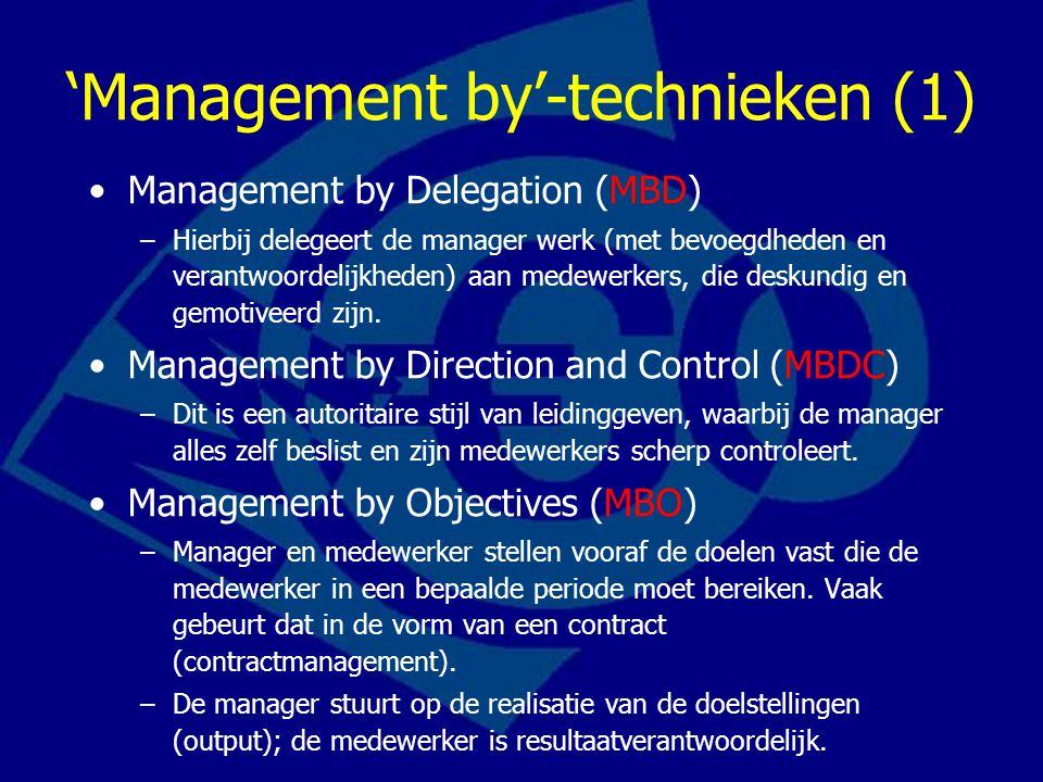 'Management by'-technieken (1) Management by Delegation (MBD) –Hierbij delegeert de manager werk (met bevoegdheden en verantwoordelijkheden) aan medew