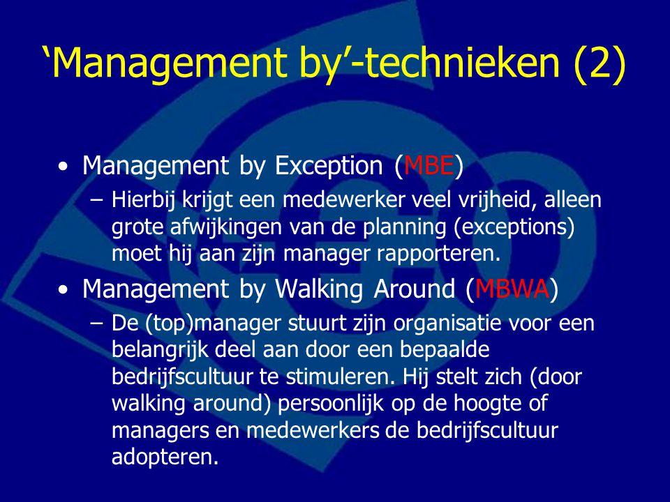 'Management by'-technieken (2) Management by Exception (MBE) –Hierbij krijgt een medewerker veel vrijheid, alleen grote afwijkingen van de planning (e