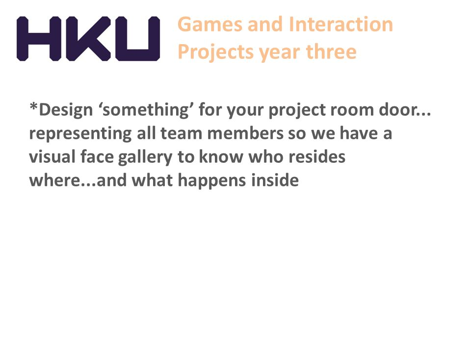 Games and Interaction Projects year three *Design 'something' for your project room door...